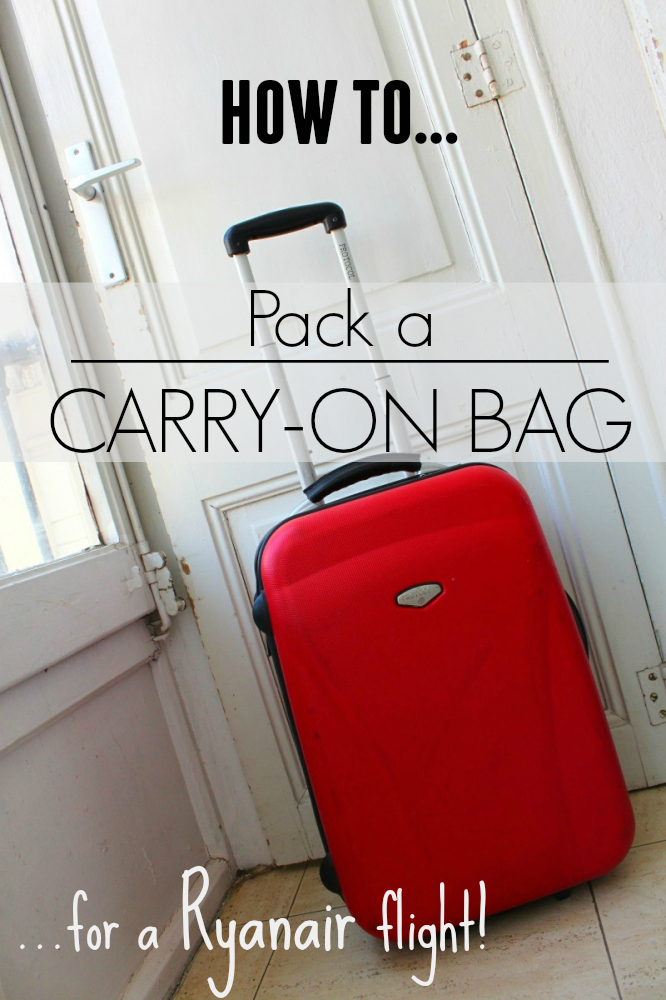 How To Pack A Carry On Bag For A Ryanair Flight